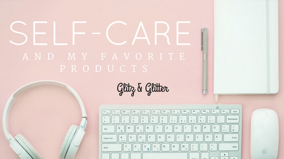 Self-Care and My Favorite Products!